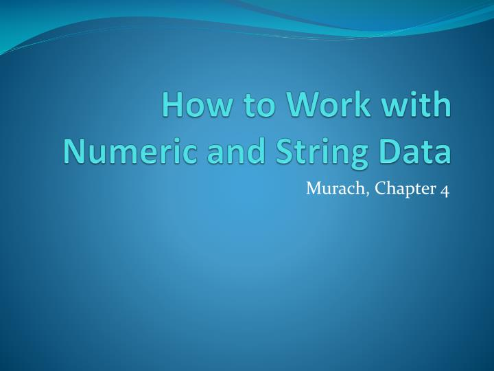 How to Work with Numeric and String Data