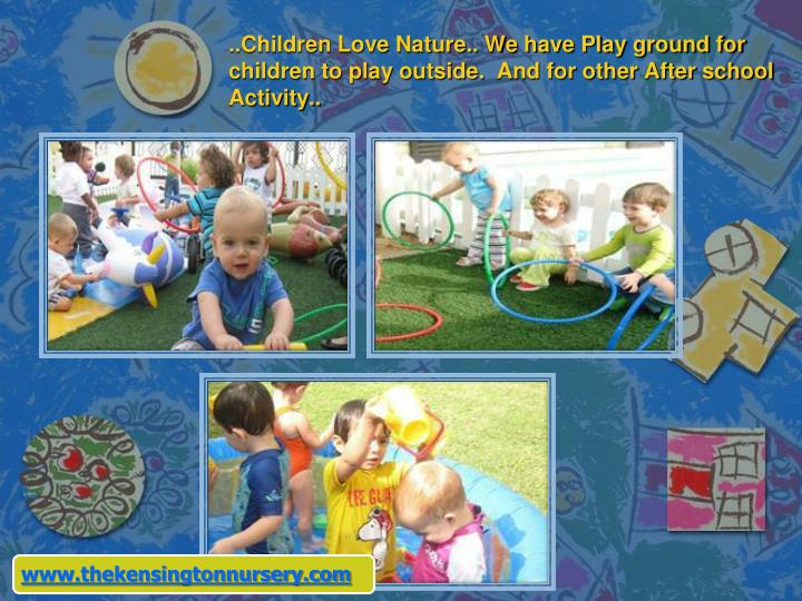 ..Children Love Nature.. We have Play ground for children to play outside