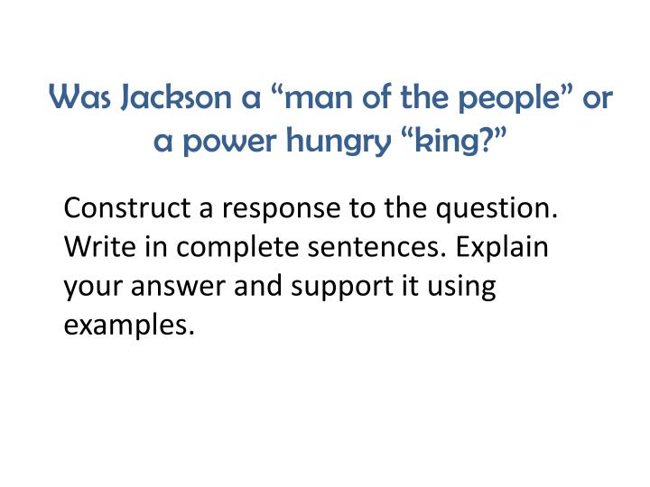 "Was Jackson a ""man of the people"" or a power hungry ""king?"""