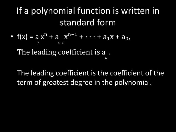 If a polynomial function is written in standard form