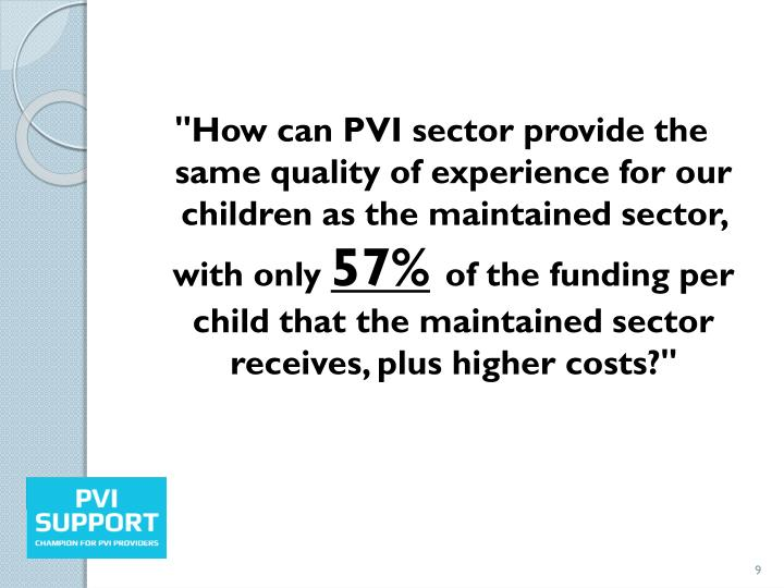 """How can PVI sector provide the same quality of experience for our children as the maintained sector, with only"
