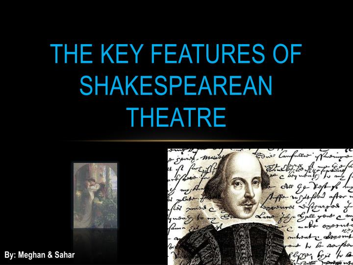 The key features of shakespearean theatre