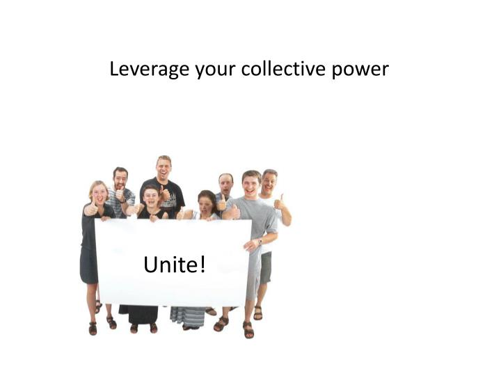 Leverage your collective power