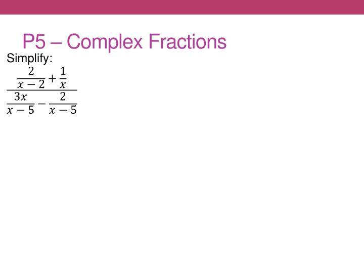 P5 – Complex Fractions