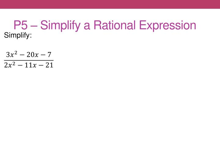 P5 – Simplify a Rational Expression