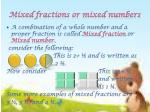 mixed fractions or mixed numbers