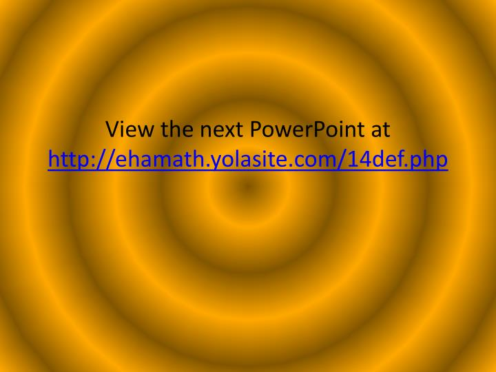 View the next PowerPoint at