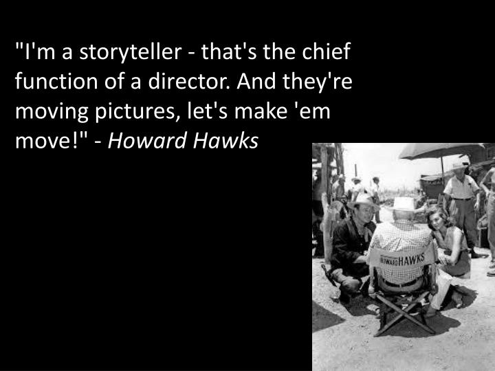 """I'm a storyteller - that's the chief function of a director. And they're moving pictures, let's make '"