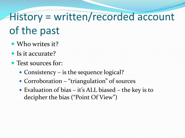 History = written/recorded account of the past