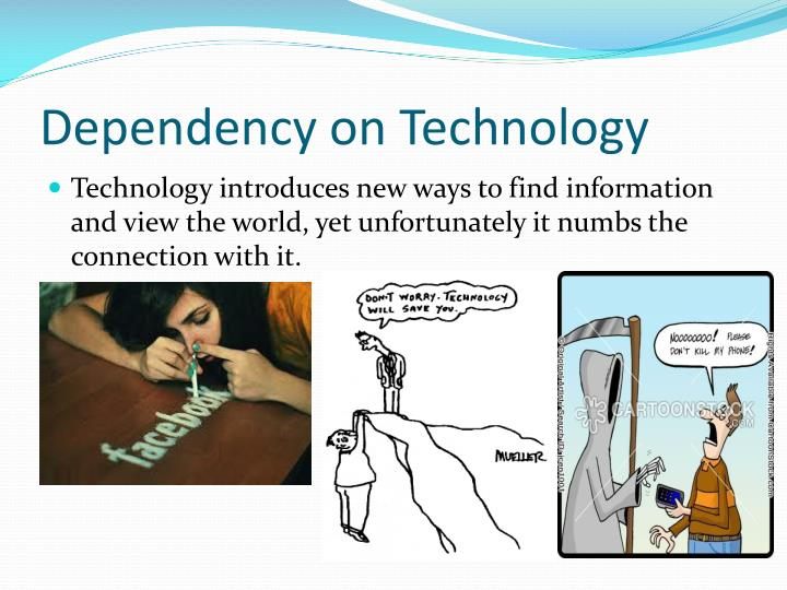 Dependency on Technology