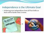 independence is the ultimate goal