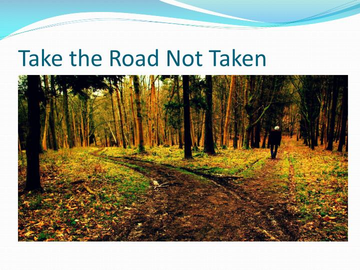 Take the Road Not Taken