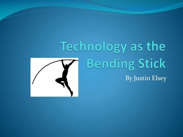 technology as the bending stick