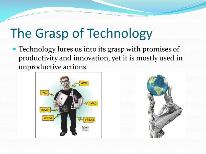 The Grasp of Technology
