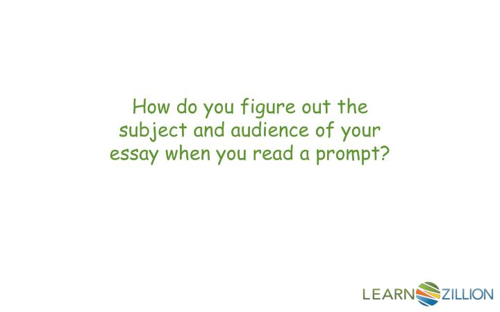 How do you figure out the subject and audience of your essay when you read a prompt?