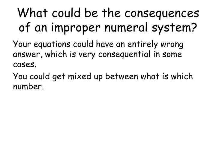 What could be the consequences of an improper numeral system?