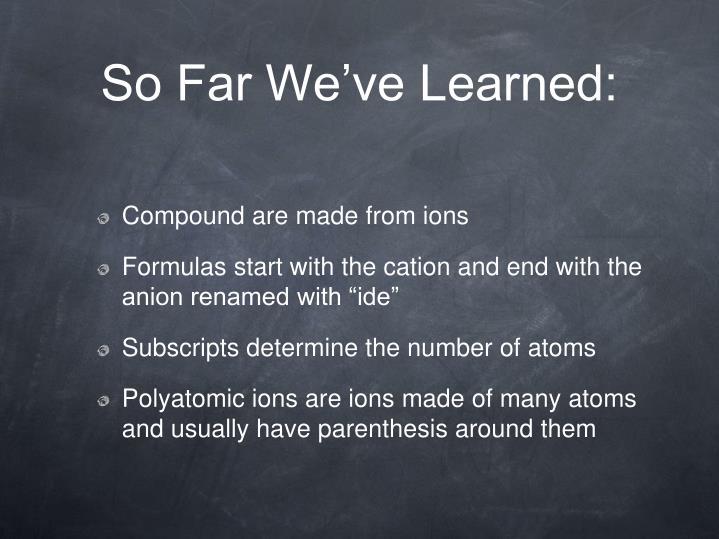So Far We've Learned: