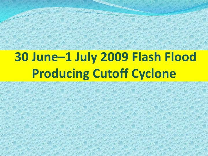 30 June–1 July 2009 Flash Flood Producing Cutoff Cyclone