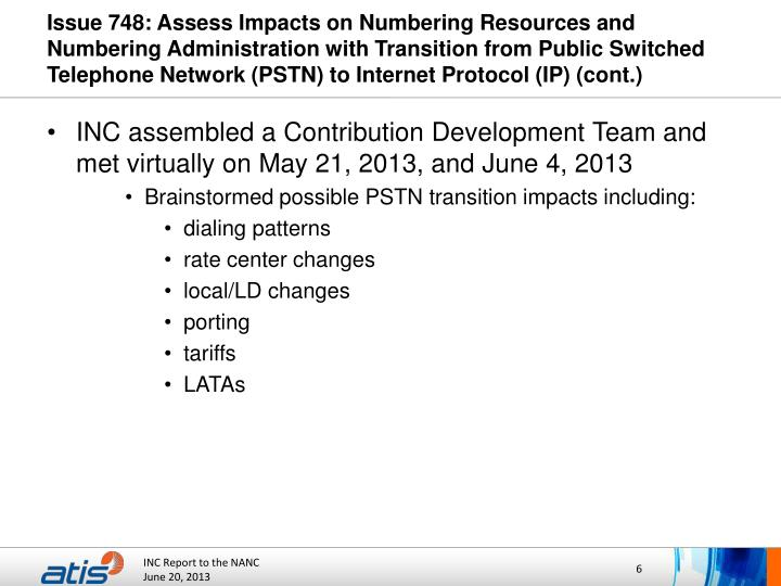 Issue 748: Assess Impacts on Numbering Resources and Numbering Administration with Transition from Public Switched Telephone Network (PSTN) to Internet Protocol (IP) (cont.)