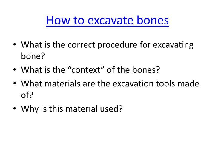 How to excavate bones