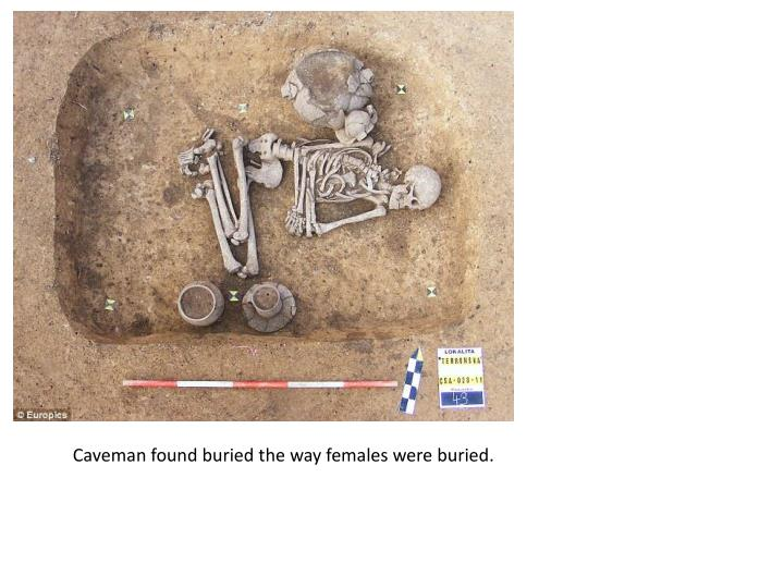 Caveman found buried the way females were buried.