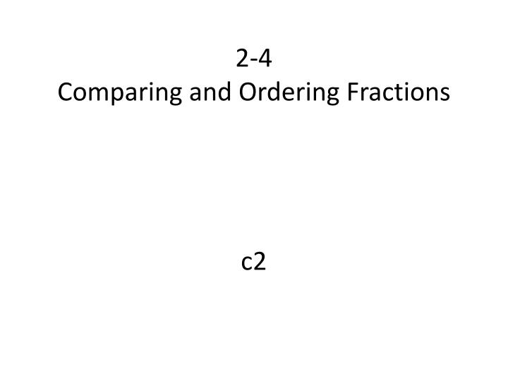 2 4 comparing and ordering fractions c2