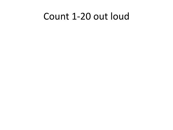 Count 1-20 out loud