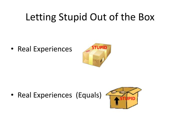Letting Stupid Out of the Box