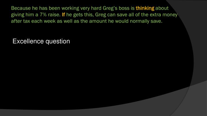 Because he has been working very hard Greg's boss is