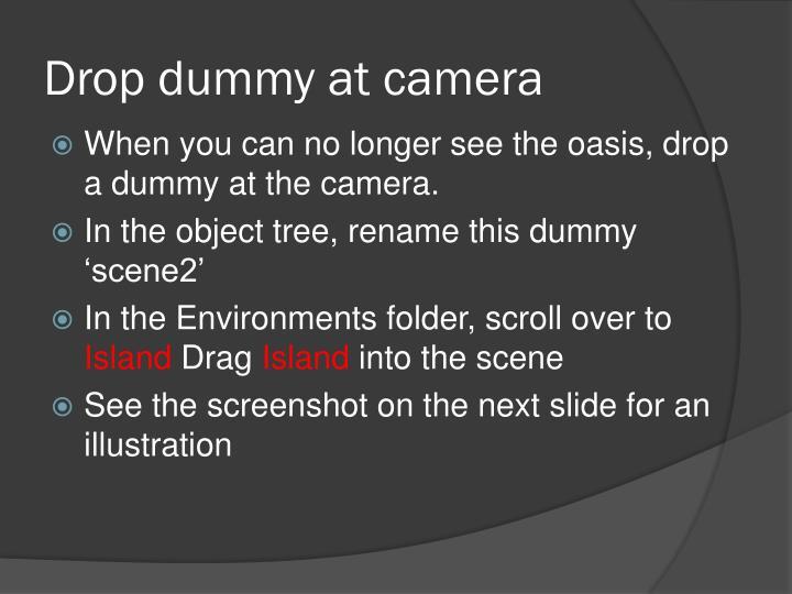 Drop dummy at camera