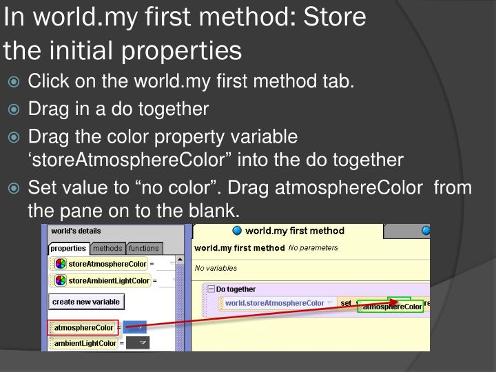In world.my first method: Store the initial properties