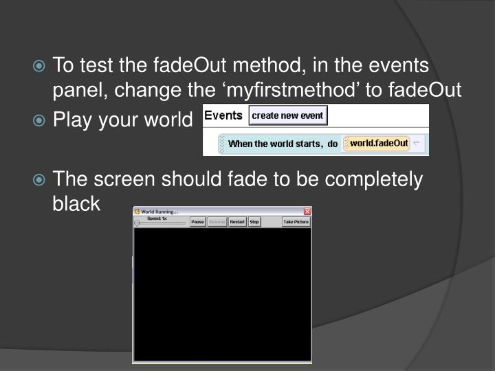 To test the fadeOut method, in the events panel, change the 'myfirstmethod' to fadeOut