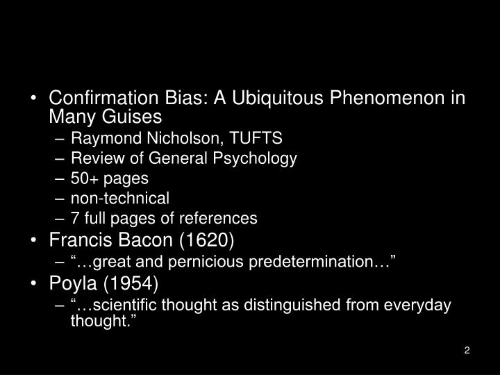 Confirmation Bias: A Ubiquitous Phenomenon in Many Guises