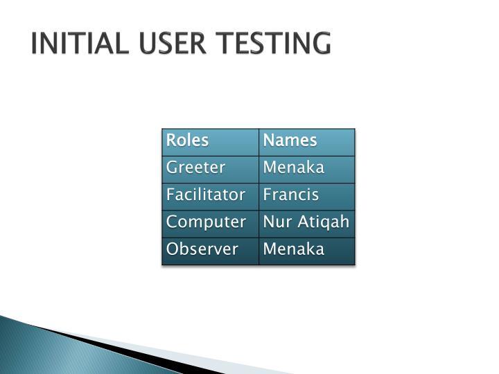 INITIAL USER TESTING
