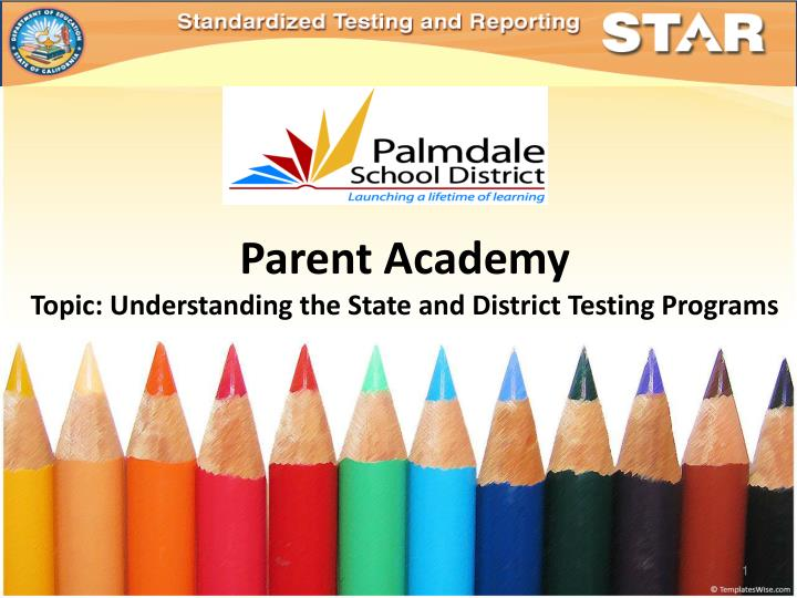 parent academy topic understanding the state and district testing programs