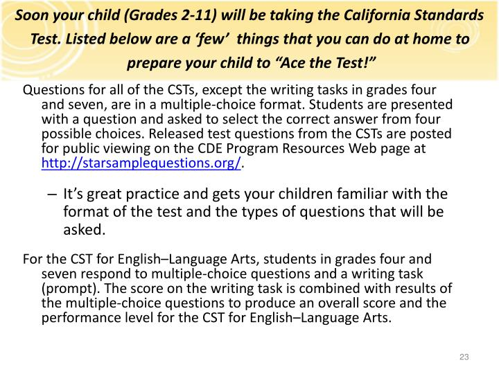 Soon your child (Grades 2-11) will be taking the California Standards