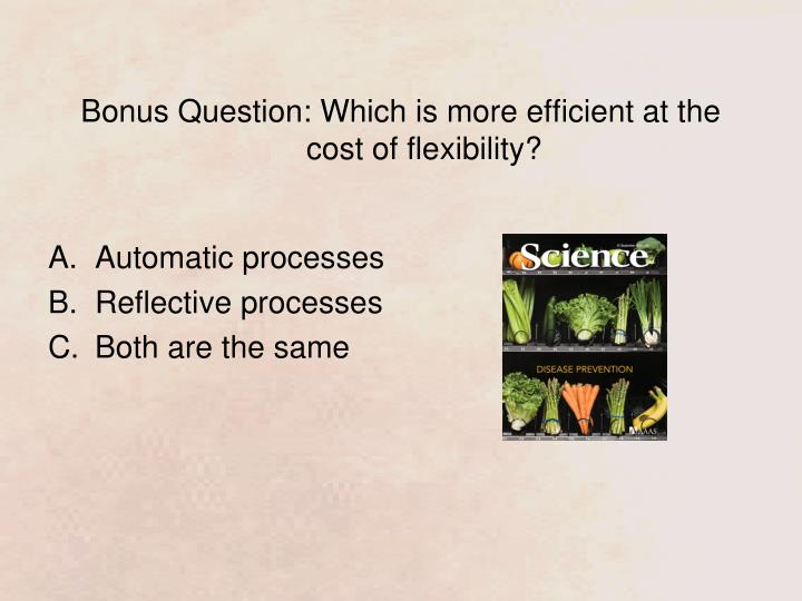 Bonus Question: Which is more efficient at the cost of flexibility?