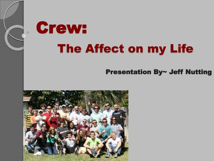crew the affect on my life