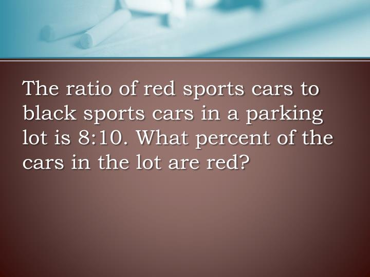 The ratio of red sports cars to black sports cars in a parking lot is 8:10. What percent of the cars in the lot are red?