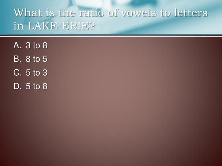 What is the ratio of vowels to letters in LAKE ERIE?