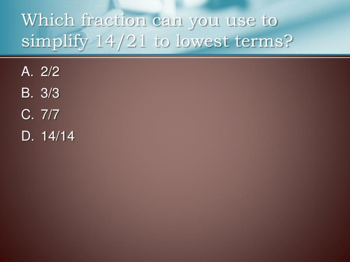 Which fraction can you use to simplify 14/21 to lowest terms?