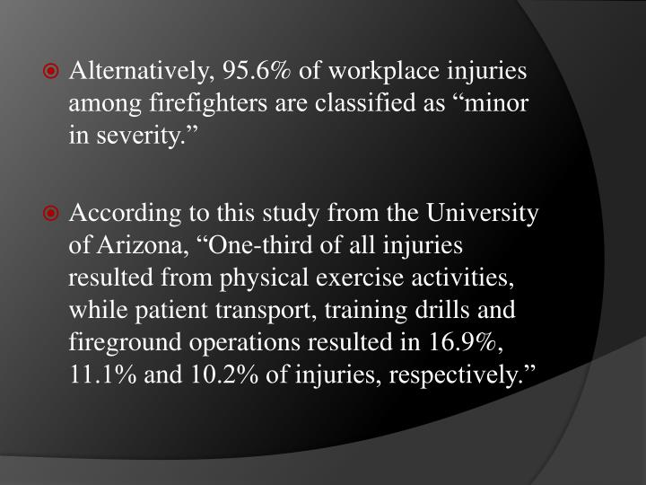 """Alternatively, 95.6% of workplace injuries among firefighters are classified as """"minor in severity."""""""