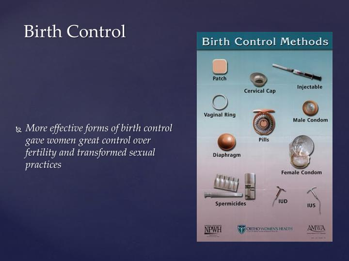 More effective forms of birth control gave women great control over fertility and transformed sexual practices