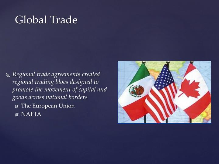 Regional trade agreements created regional trading blocs designed to promote the movement of capital and goods across national borders