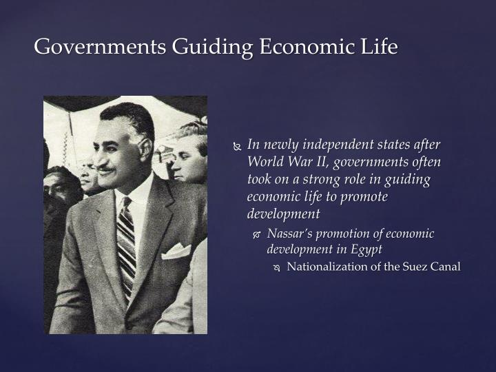 In newly independent states after World War II, governments often took on a strong role in guiding economic life to promote development