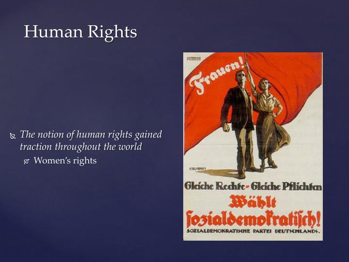 The notion of human rights gained traction throughout the world