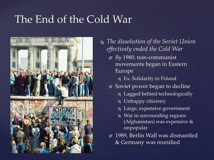 The dissolution of the Soviet Union effectively ended the Cold War
