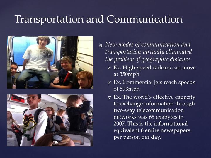 New modes of communication and  transportation virtually eliminated the problem of geographic distance