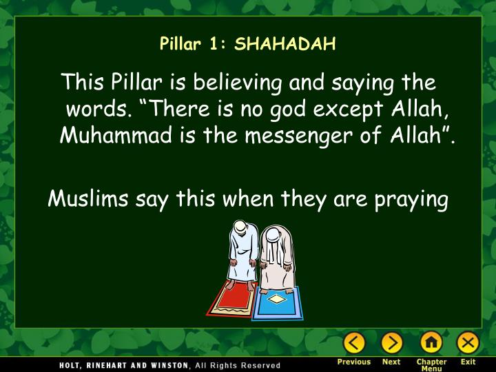 """This Pillar is believing and saying the words. """"There is no god except Allah, Muhammad is the messenger of Allah""""."""