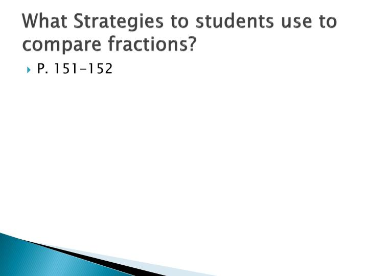 What Strategies to students use to compare fractions?